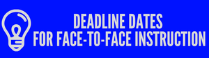 Deadline Dates for Face to Face Instruction